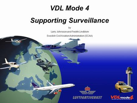VDL Mode 4 Supporting Surveillance 17-19 November 2003Seminar on the Implementation of Datalink and SATCOM Communications1 VDL Mode 4 Supporting Surveillance.