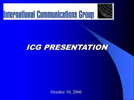 ICG PRESENTATION October 10, 2006. ICG THE COMPANY RECOGNIZED LEADER IN MOBILE COMMUNICATIONS SOLUTIONS DEVELOPS AND MANUFACTURES COMMS AUTOMATION & INTEGRATION.