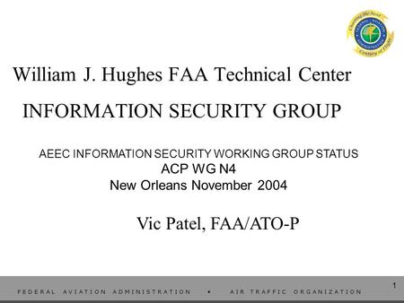 1 F E D E R A L A V I A T I O N A D M I N I S T R A T I O N A I R T R A F F I C O R G A N I Z A T I O N 1 William J. Hughes FAA Technical Center INFORMATION.