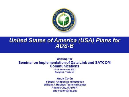 United States of America (USA) Plans for ADS-B Briefing for Seminar on Implementation of Data Link and SATCOM Communications 17-19 November 2003 Bangkok,