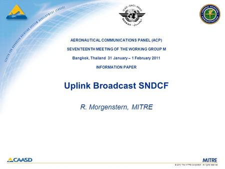 © 2010 The MITRE Corporation. All rights reserved. AERONAUTICAL COMMUNICATIONS PANEL (ACP) SEVENTEENTH MEETING OF THE WORKING GROUP M Bangkok, Thailand.