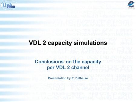 VDL 2 capacity simulations Conclusions on the capacity per VDL 2 channel Presentation by P. Delhaise.