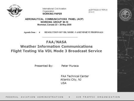F E D E R A L A V I A T I O N A D M I N I S T R A T I O N A I R T R A F F I C O R G A N I Z A T I O N FAA/NASA Weather Information Communications Flight.