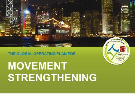 MOVEMENT STRENGTHENING THE GLOBAL OPERATING PLAN FOR.