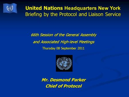 United Nations Headquarters New York Briefing by the Protocol and Liaison Service 66th Session of the General Assembly and Associated High-level Meetings.