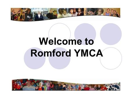 Welcome to Romford YMCA. Our Day Together Welcome and Introduction A Quiz - fun but informative! Covering history, structure, and culture. Question &