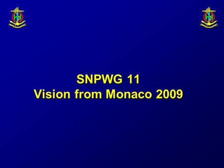 SNPWG 11 Vision from Monaco 2009. Nautical information domain Product specification Scope Feature Catalogue Application schema Simple data sets Amend.