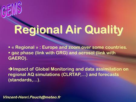 Regional Air Quality « Regional » : Europe and zoom over some countries. gaz phase (link with GRG) and aerosol (link with.