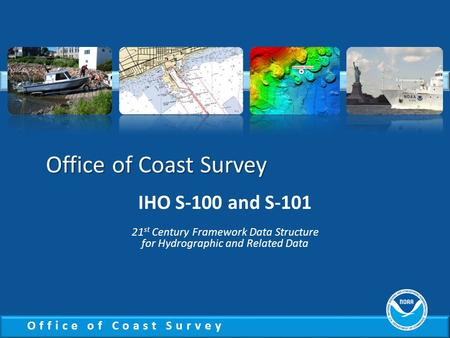 Office of Coast Survey IHO S-100 and S-101 21st Century Framework Data Structure for Hydrographic and Related Data.