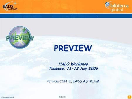 © Infoterra-Global 1 PREVIEW HALO Workshop Toulouse, 11-12 July 2006 Patricia CONTI, EADS ASTRIUM © 2005.