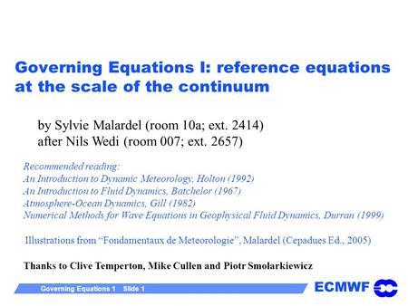 ECMWF Governing Equations 1 Slide 1 Governing Equations I: reference equations at the scale of the continuum by Sylvie Malardel (room 10a; ext. 2414) after.