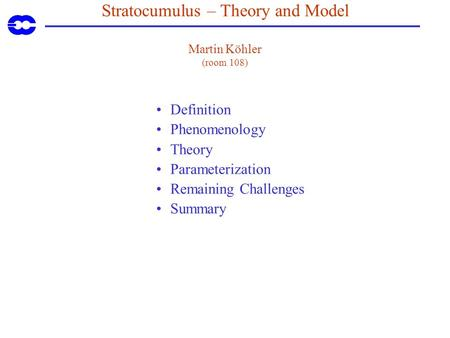 Stratocumulus – Theory and Model Martin Köhler (room 108) Definition Phenomenology Theory Parameterization Remaining Challenges Summary.