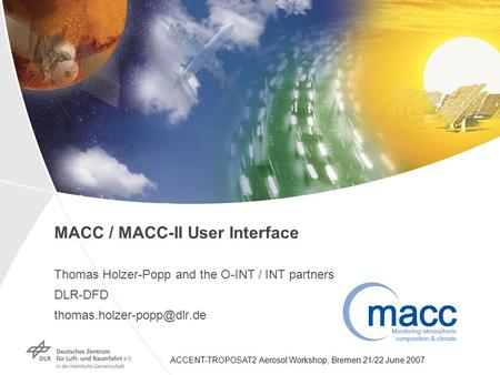 ACCENT-TROPOSAT2 Aerosol Workshop, Bremen 21/22 June 2007 MACC / MACC-II User Interface Thomas Holzer-Popp and the O-INT / INT partners DLR-DFD