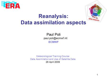 1 Reanalysis: Data assimilation aspects Paul Poli ECMWF Meteorological Training Course Data Assimilation and Use of Satellite Data.