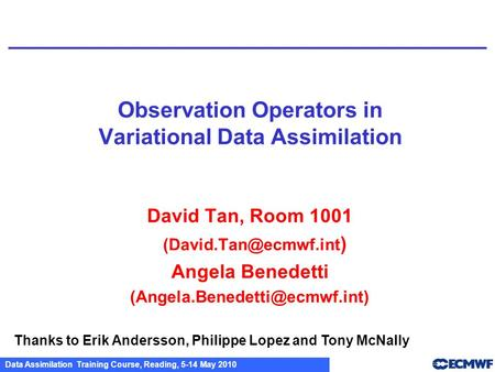 Data Assimilation Training Course, Reading, 5-14 May 2010 Observation Operators in Variational Data Assimilation David Tan, Room 1001