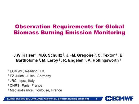 EUMETSAT Met. Sat. Conf. 2006: Kaiser et al., Biomass Burning Emissions 1 Observation Requirements for Global Biomass Burning Emission Monitoring J.W.