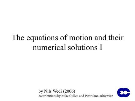 The equations of motion and their numerical solutions I by Nils Wedi (2006) contributions by Mike Cullen and Piotr Smolarkiewicz.