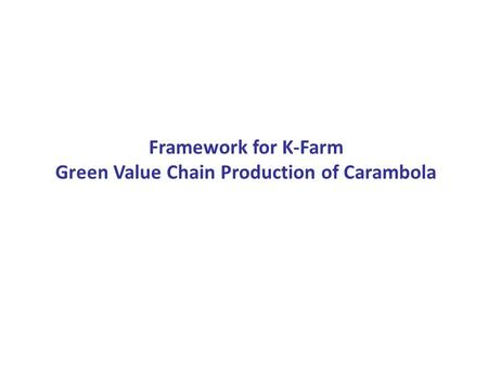 Framework for K-Farm Green Value Chain Production of Carambola.
