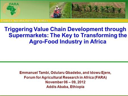 Triggering Value Chain Development through Supermarkets: The Key to Transforming the Agro-Food Industry in Africa Emmanuel Tambi, Odularu Gbadebo, and.