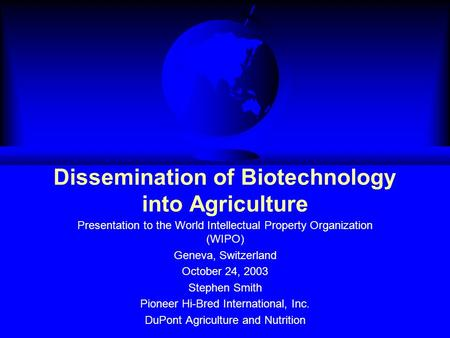 Dissemination of Biotechnology into Agriculture Presentation to the World Intellectual Property Organization (WIPO) Geneva, Switzerland October 24, 2003.