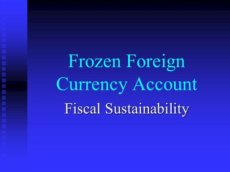Frozen Foreign Currency Account Fiscal Sustainability.