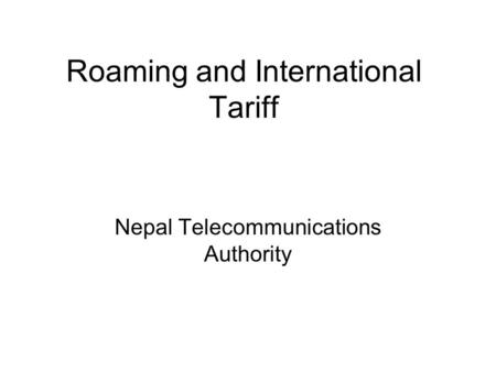 Roaming and International Tariff Nepal Telecommunications Authority.