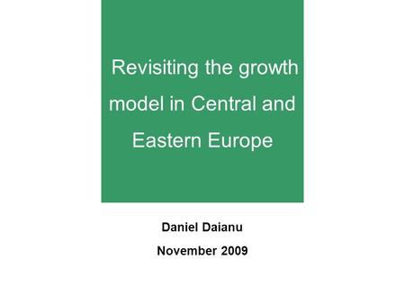 Revisiting the growth model in Central and Eastern Europe Daniel Daianu November 2009.