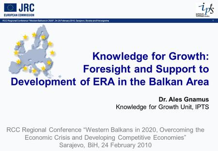 RCC Regional Conference Western Balkans in 2020, 24-25 February 2010, Sarajevo, Bosnia and Herzegovina 1 Knowledge for Growth: Foresight and Support to.