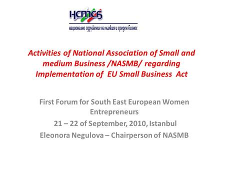 Activities of National Association of Small and medium Business /NASMB/ regarding Implementation of EU Small Business Act First Forum for South East European.