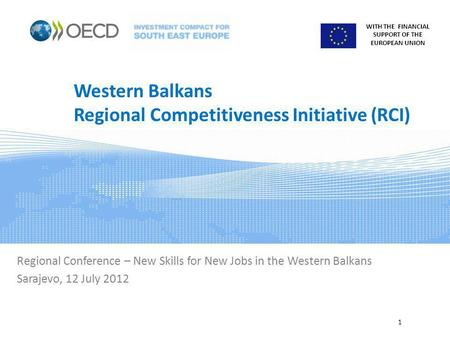 WITH THE FINANCIAL SUPPORT OF THE EUROPEAN UNION Western Balkans Regional Competitiveness Initiative (RCI) Regional Conference – New Skills for New Jobs.