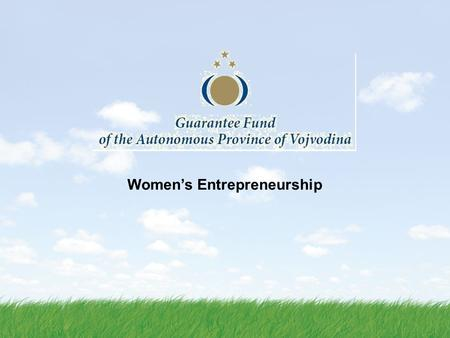 Womens Entrepreneurship. About us. Vojvodina province in the Republic of Serbia located in the northern part of the Republic mostly agricultural region.