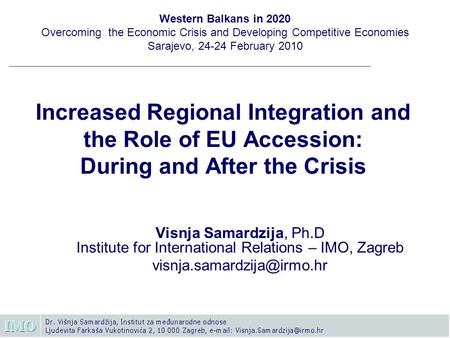 Increased Regional Integration and the Role of EU Accession: During and After the Crisis Visnja Samardzija, Ph.D Institute for International Relations.