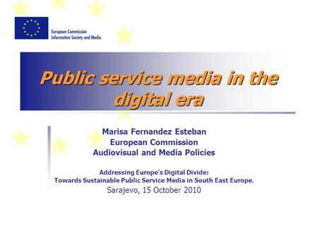 Public service media in the digital era Marisa Fernandez Esteban European Commission Audiovisual and Media Policies Addressing Europes Digital Divide: