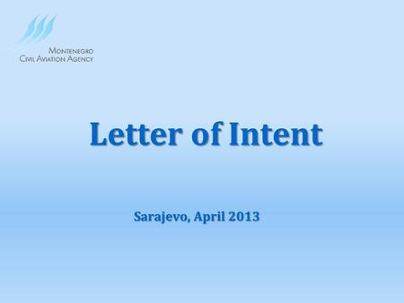 Letter of Intent Sarajevo, April 2013. CAAsANSPs RCC ICAO EURO CONT ROL TAIEXEC.