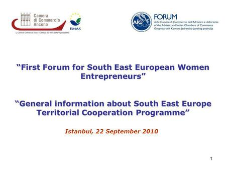 1 First Forum for South East European Women Entrepreneurs General information about South East Europe Territorial Cooperation ProgrammeGeneral information.