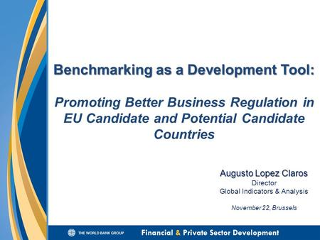Augusto Lopez Claros Director Global Indicators & Analysis November 22, Brussels Benchmarking as a Development Tool: Benchmarking as a Development Tool: