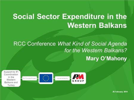 EU Funded Projectimplemented by Support to IFI Coordination in the Western Balkans and Turkey 26 February 2014 Social Sector Expenditure in the Western.