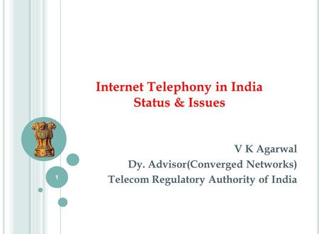 Internet Telephony in India Status & Issues V K Agarwal Dy. Advisor(Converged Networks) Telecom Regulatory Authority of India 1.