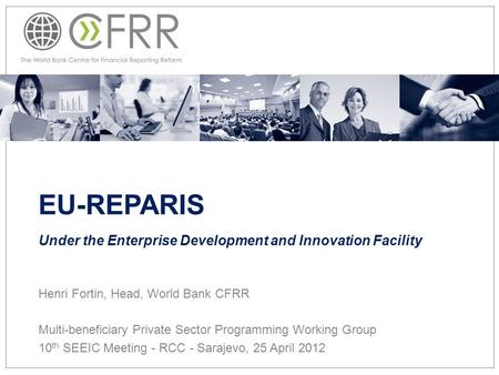 EU-REPARIS Under the Enterprise Development and Innovation Facility Henri Fortin, Head, World Bank CFRR Multi-beneficiary Private Sector Programming Working.