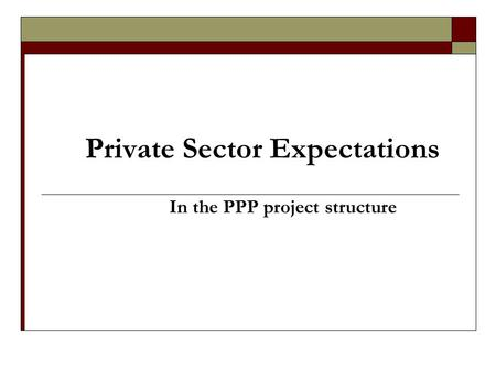 Private Sector Expectations In the PPP project structure.