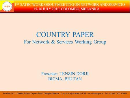 COUNTRY PAPER For Network & Services Working Group Presenter: TENZIN DORJI BICMA, BHUTAN 1 ST SATRC WORK GROUP MEETING ON NETWORK AND SERVICES 15-16 JULY.