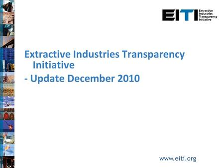 Extractive Industries Transparency Initiative - Update December 2010 www.eiti.org.
