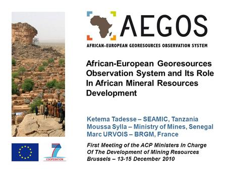 First Meeting of the ACP Ministers In Charge Of The Development of Mining Resources Brussels – 13-15 December 2010 Ketema Tadesse – SEAMIC, Tanzania Moussa.