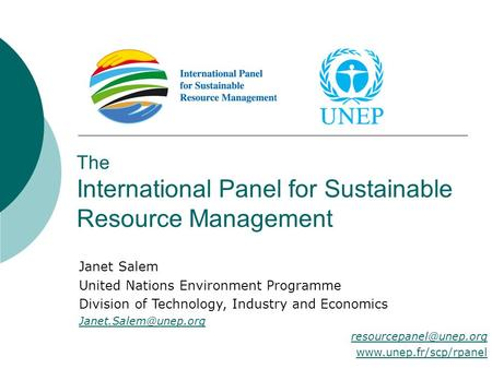 The International Panel for Sustainable Resource Management Janet Salem United Nations Environment Programme Division of Technology, Industry and Economics.