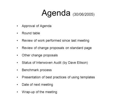 Agenda (30/06/2005) Approval of Agenda Round table Review of work performed since last meeting Review of change proposals on standard page Other change.