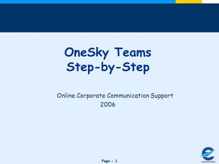 Click to edit Master title style Page - 1 OneSky Teams Step-by-Step Online Corporate Communication Support 2006.