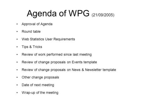 Agenda of WPG (21/09/2005) Approval of Agenda Round table Web Statistics User Requirements Tips & Tricks Review of work performed since last meeting Review.