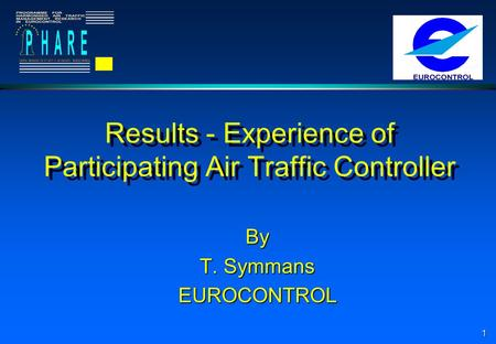 1 Results - Experience of Participating Air Traffic Controller By T. Symmans EUROCONTROL.
