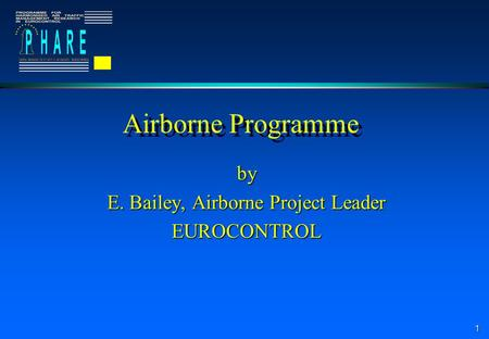 1 Airborne Programme by E. Bailey, Airborne Project Leader EUROCONTROL.