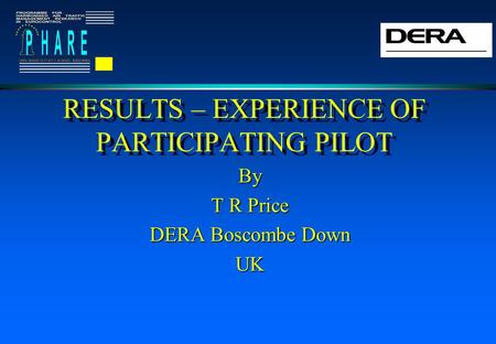 RESULTS – EXPERIENCE OF PARTICIPATING PILOT By T R Price DERA Boscombe Down UK.